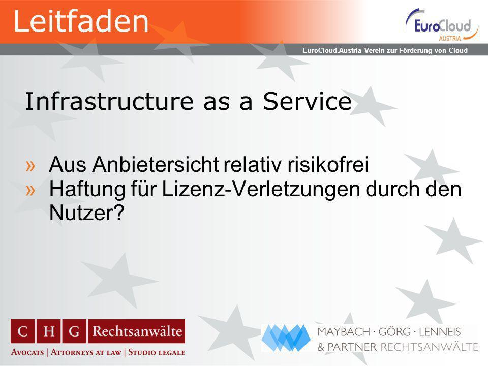 EuroCloud.Austria Verein zur Förderung von Cloud Computing Open Source »Frei aber nicht lizenzlos Freiheit lizenzrechtlich abgesichert Copyleft-Prinzip »Verschiedenste Lizenzbedingungen »Nur Affero GPL ist auf Cloud Computing zugeschnitten Leitfaden