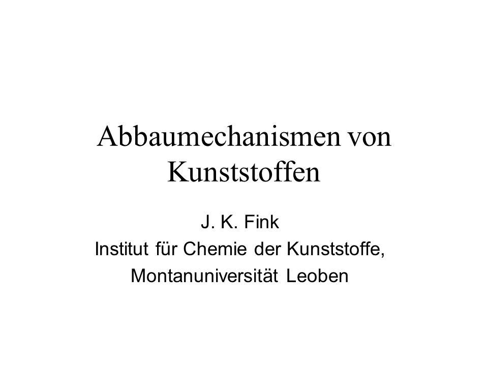 Abbaumechanismen von Kunststoffen J. K. Fink Institut für Chemie der Kunststoffe, Montanuniversität Leoben
