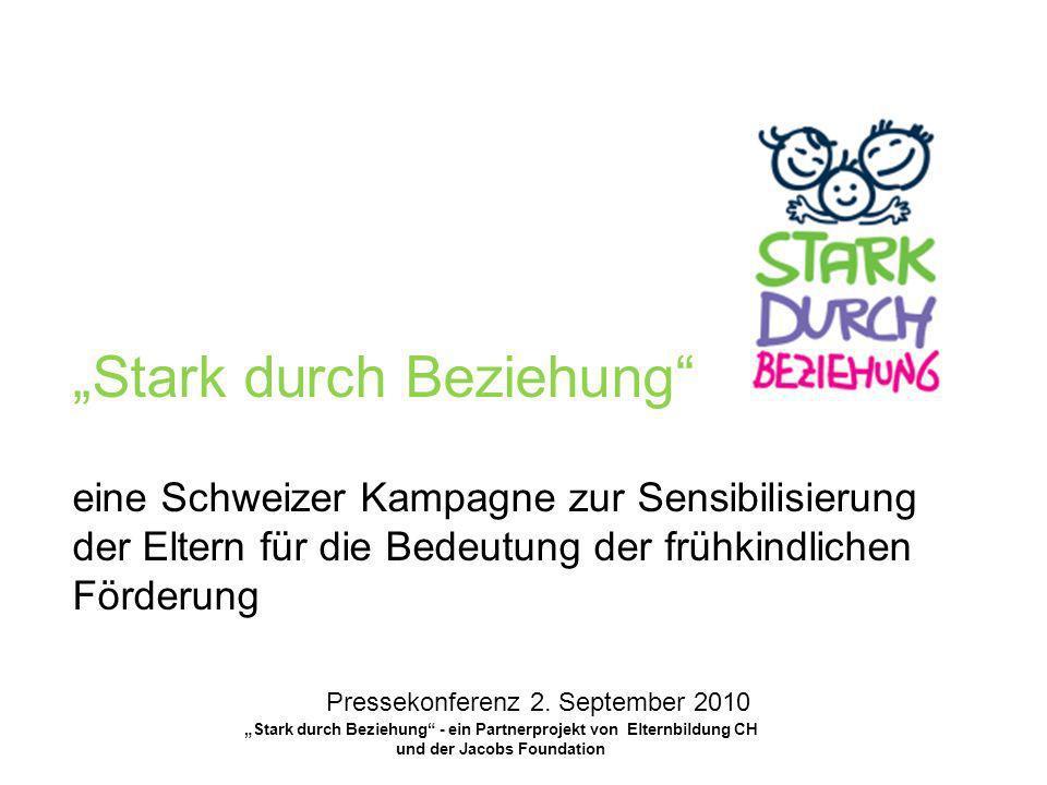 eine Schweizer Kampagne zur Sensibilisierung der Eltern für die Bedeutung der frühkindlichen Förderung Stark durch Beziehung Stark durch Beziehung - e