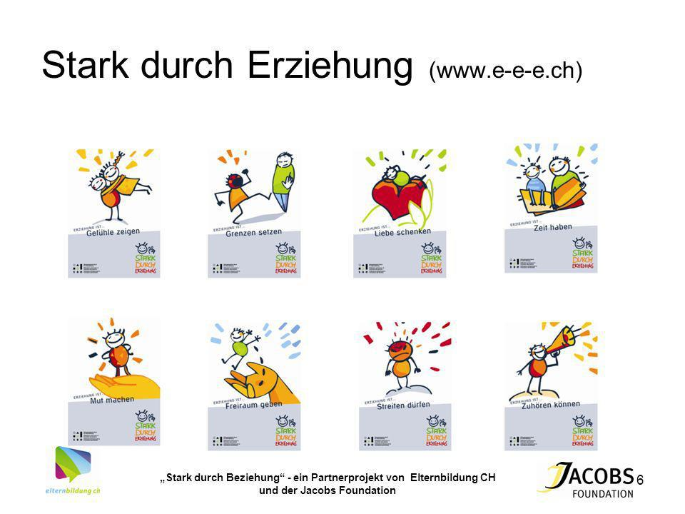 Stark durch Beziehung - ein Partnerprojekt von Elternbildung CH und der Jacobs Foundation 6 Stark durch Erziehung (www.e-e-e.ch)