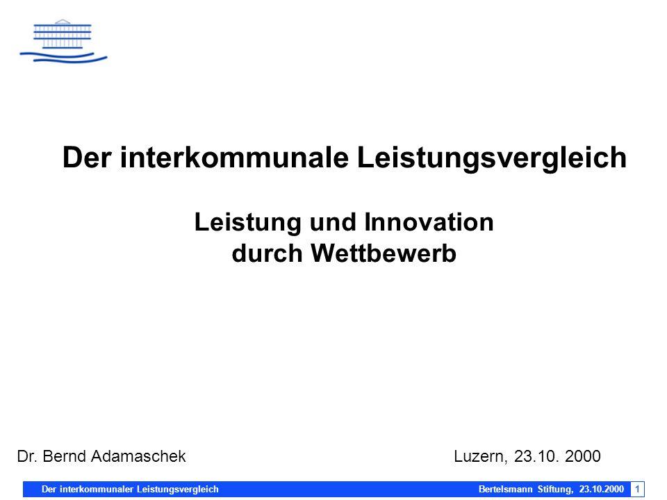 Der interkommunaler Leistungsvergleich Bertelsmann Stiftung, 23.10.20001 Der interkommunale Leistungsvergleich Leistung und Innovation durch Wettbewer