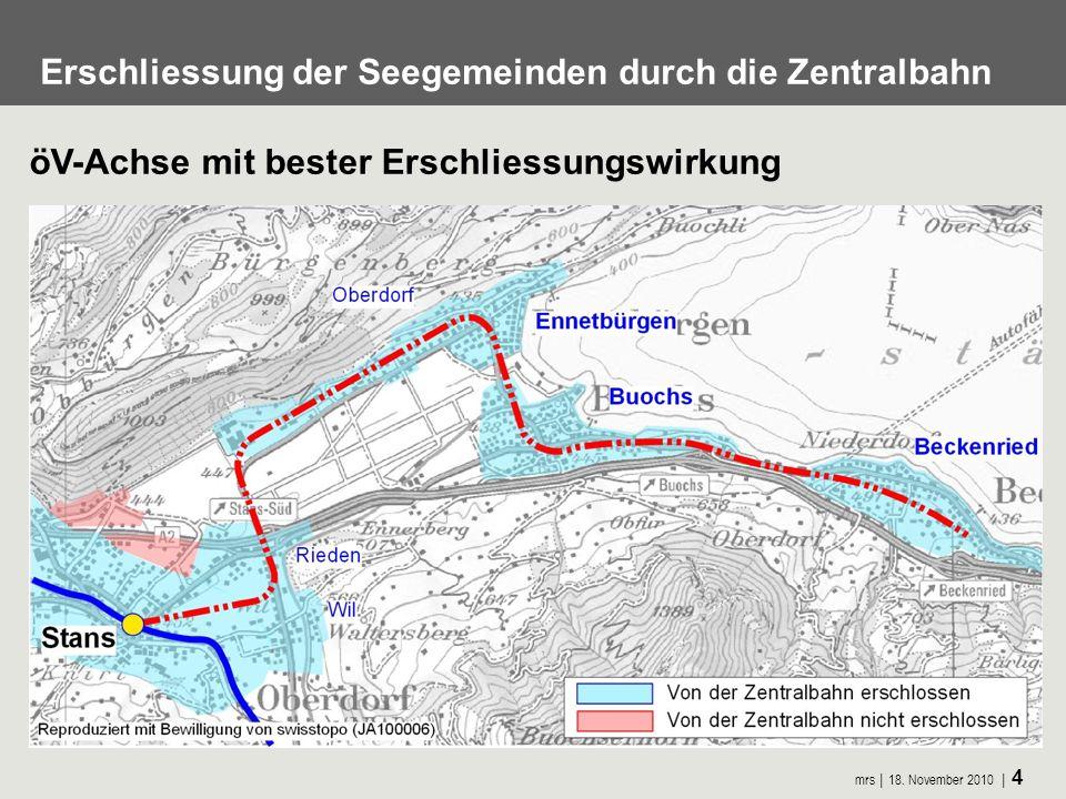 mrs 18. November 2010 4 öV-Achse mit bester Erschliessungswirkung Erschliessung der Seegemeinden durch die Zentralbahn
