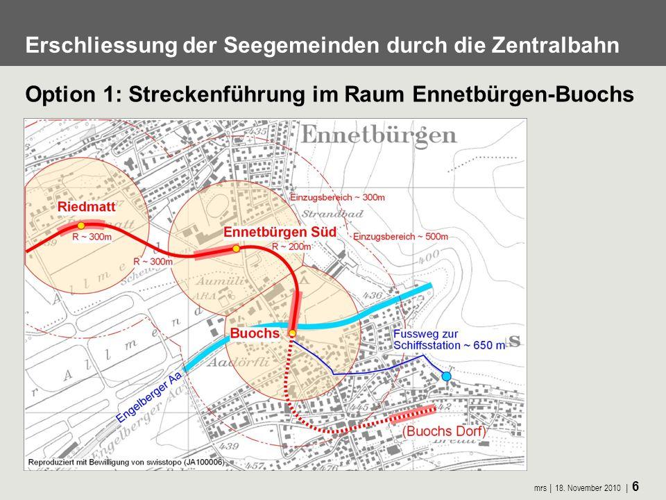 mrs 18. November 2010 6 Erschliessung der Seegemeinden durch die Zentralbahn Option 1: Streckenführung im Raum Ennetbürgen-Buochs