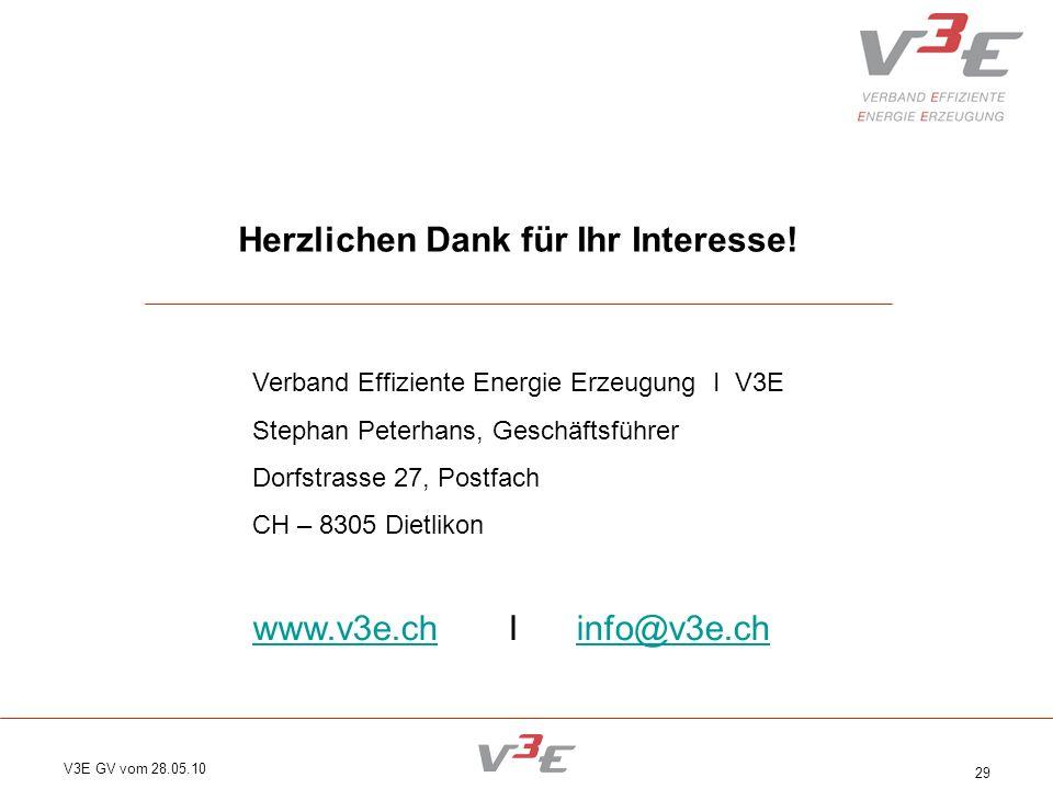 V3E GV vom 28.05.10 29 Herzlichen Dank für Ihr Interesse! Verband Effiziente Energie Erzeugung I V3E Stephan Peterhans, Geschäftsführer Dorfstrasse 27