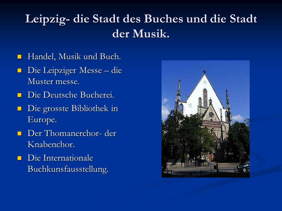 Leipzig- die Stadt des Buches und die Stadt der Musik. Handel, Musik und Buch. Handel, Musik und Buch. Die Leipziger Messe – die Muster messe. Die Lei
