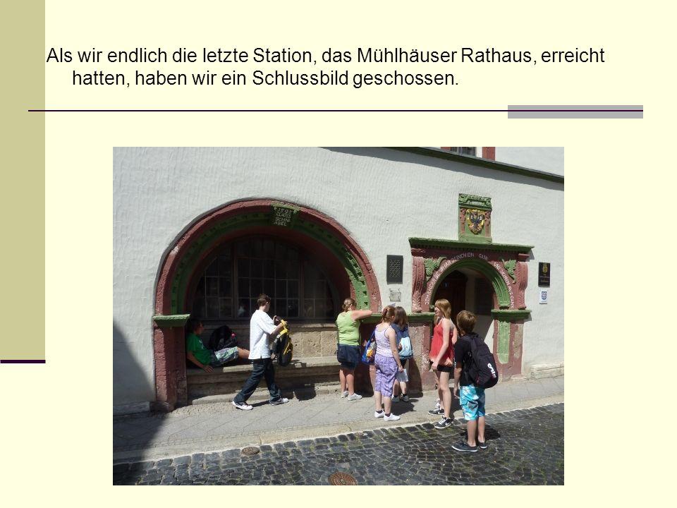 Als wir endlich die letzte Station, das Mühlhäuser Rathaus, erreicht hatten, haben wir ein Schlussbild geschossen.