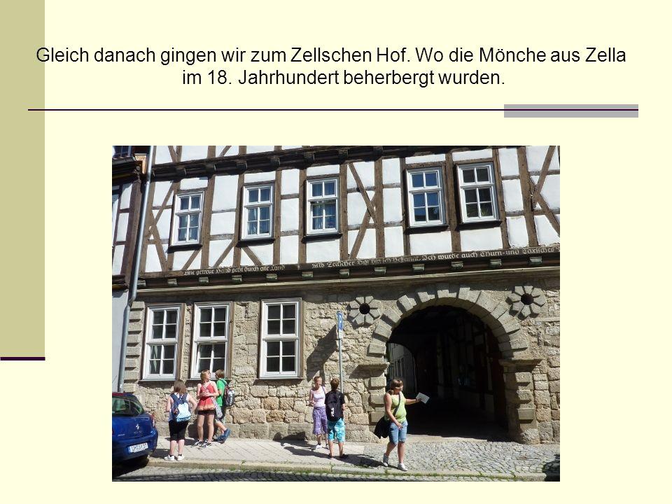 Gleich danach gingen wir zum Zellschen Hof. Wo die Mönche aus Zella im 18. Jahrhundert beherbergt wurden.