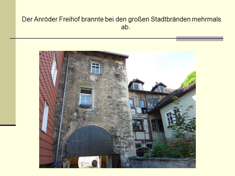 Der Anröder Freihof brannte bei den großen Stadtbränden mehrmals ab.