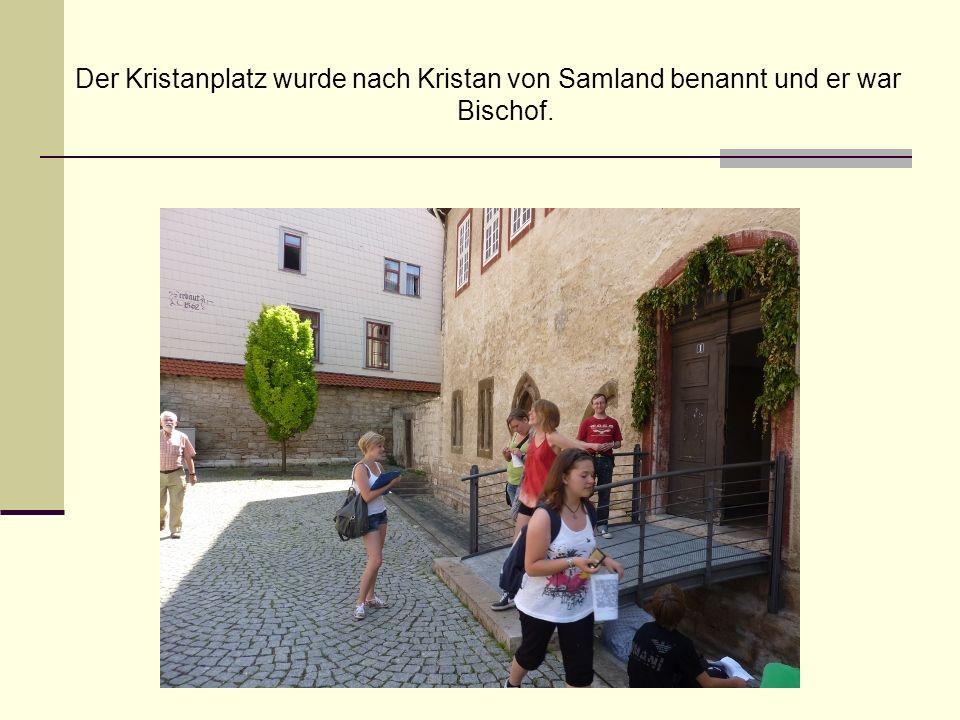 Der Kristanplatz wurde nach Kristan von Samland benannt und er war Bischof.