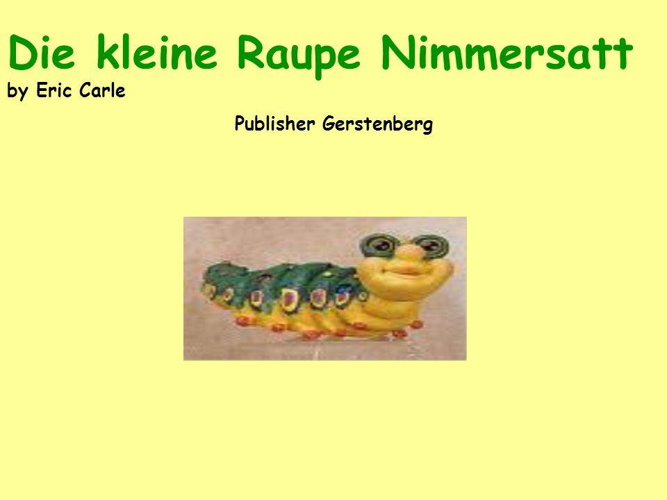 Die kleine Raupe Nimmersatt by Eric Carle Publisher Gerstenberg