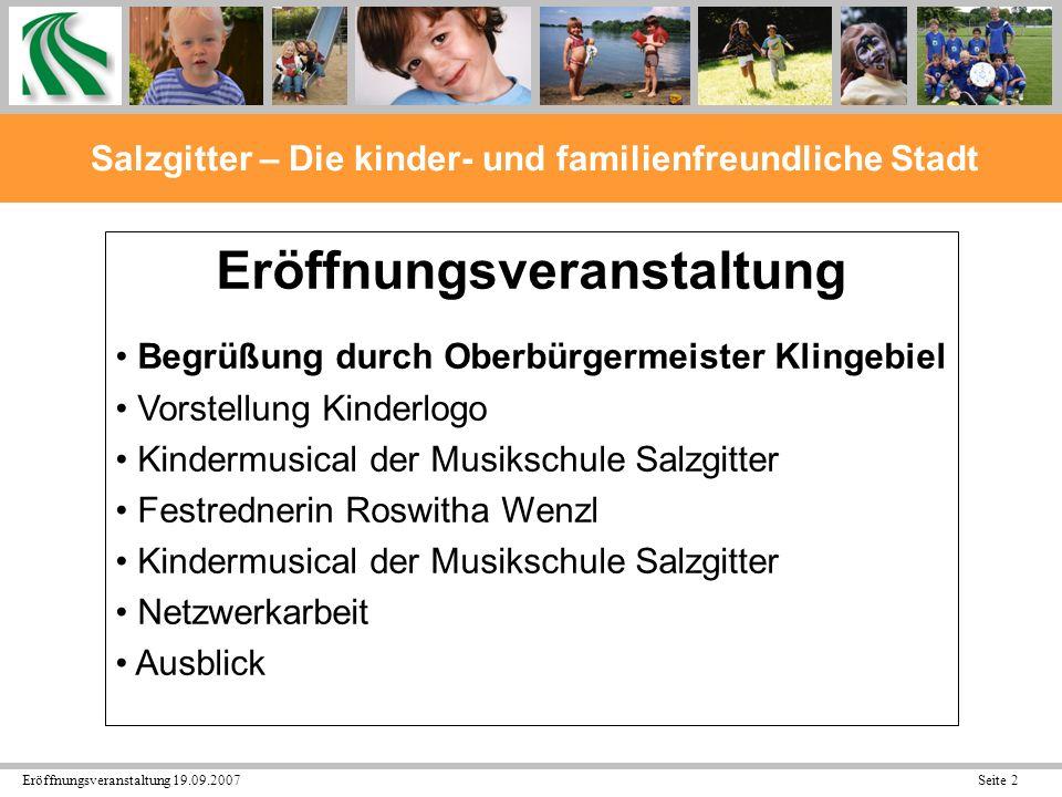 Eröffnungsveranstaltung 19.09.2007 Seite 3 Salzgitter – Die kinder- und familienfreundliche Stadt Kinder sind unsere Zukunft Kindgerechtes Deutschland Eine Welt fit für Kinder