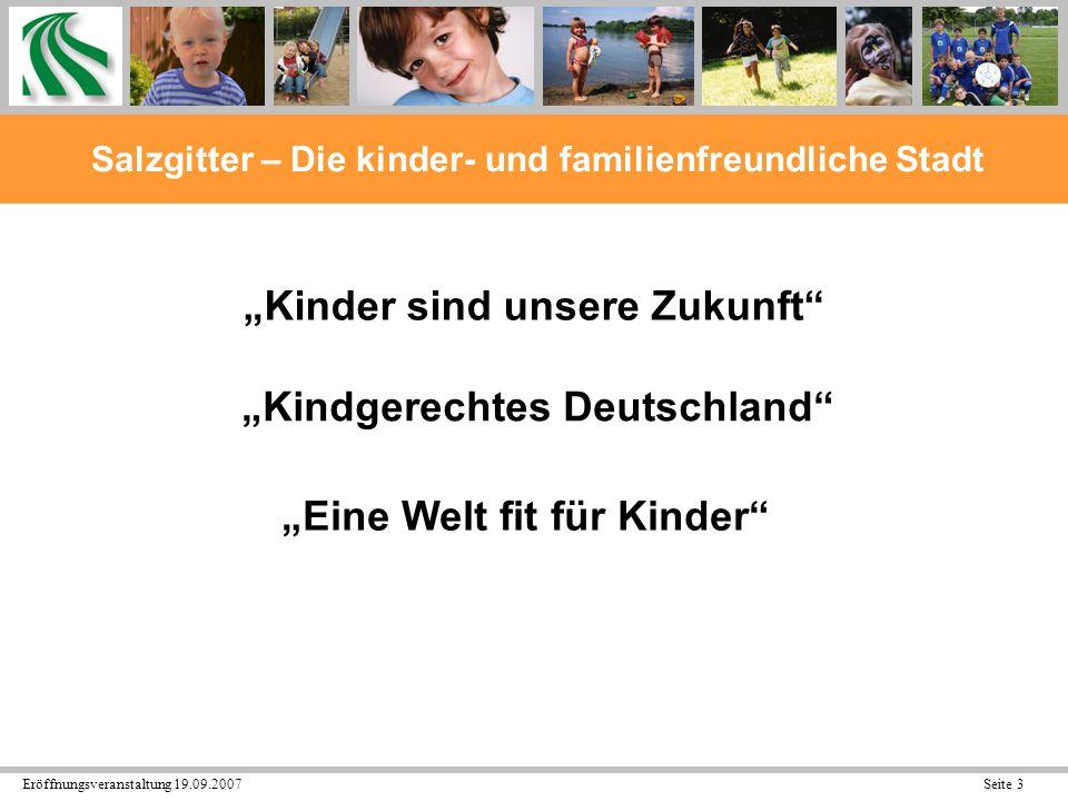 Eröffnungsveranstaltung 19.09.2007 Seite 4 Salzgitter – Die kinder- und familienfreundliche Stadt Kinder sollen in Salzgitter willkommen sein.