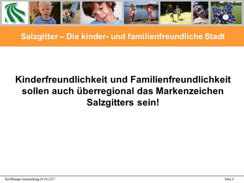 Eröffnungsveranstaltung 19.09.2007 Seite 27 Salzgitter – Die kinder- und familienfreundliche Stadt Gesundheit: Problem: in 2000 10 % der Kinder übergewichtig in 2005 35 % in 2006 43, 8 % (!!!) -> dringender Handlungsbedarf -> Ziel: Quote < 10 % -> Projekt Niko