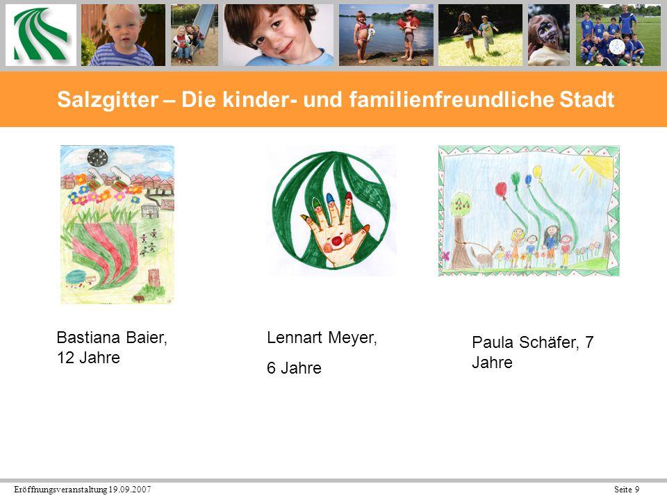 Eröffnungsveranstaltung 19.09.2007 Seite 10 Salzgitter – Die kinder- und familienfreundliche Stadt Paula Schäfer, 7 Jahre