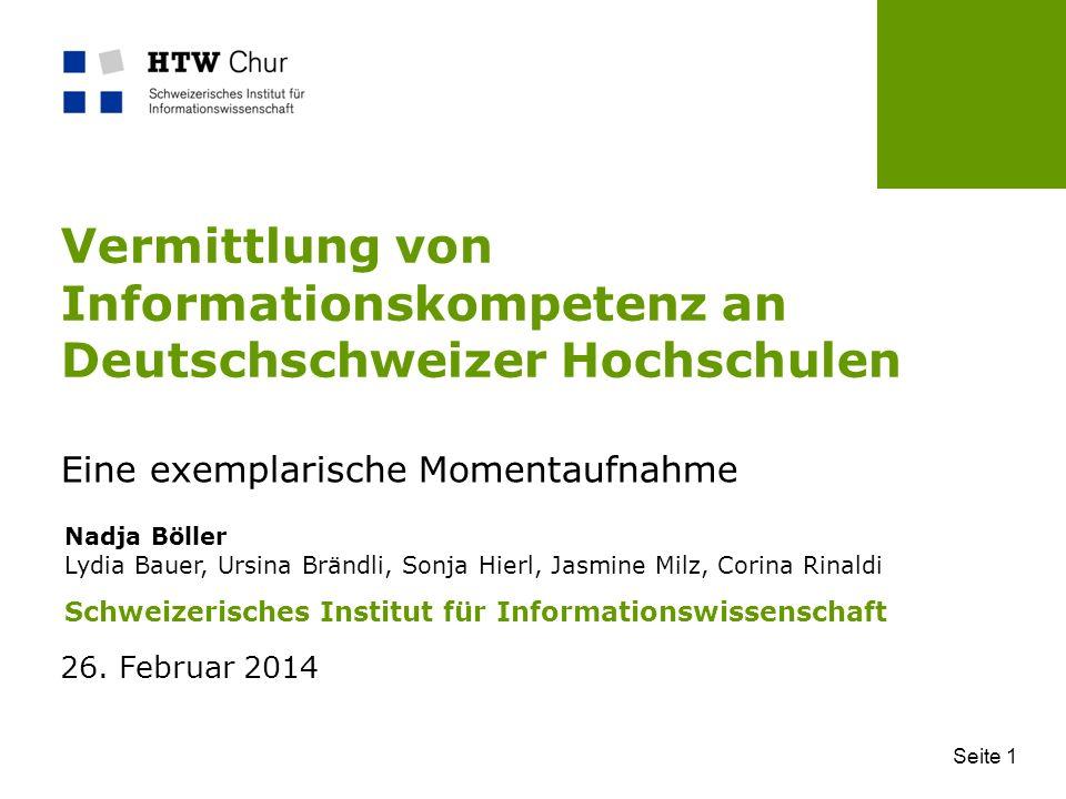 26. Februar 2014 Seite 1 Vermittlung von Informationskompetenz an Deutschschweizer Hochschulen Eine exemplarische Momentaufnahme Nadja Böller Lydia Ba