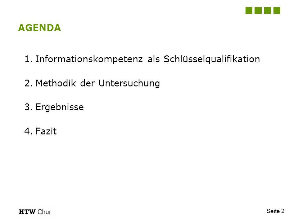 Seite 2 AGENDA 1.Informationskompetenz als Schlüsselqualifikation 2.Methodik der Untersuchung 3.Ergebnisse 4.Fazit