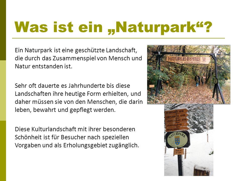 Was ist ein Naturpark? Ein Naturpark ist eine geschützte Landschaft, die durch das Zusammenspiel von Mensch und Natur entstanden ist. Sehr oft dauerte