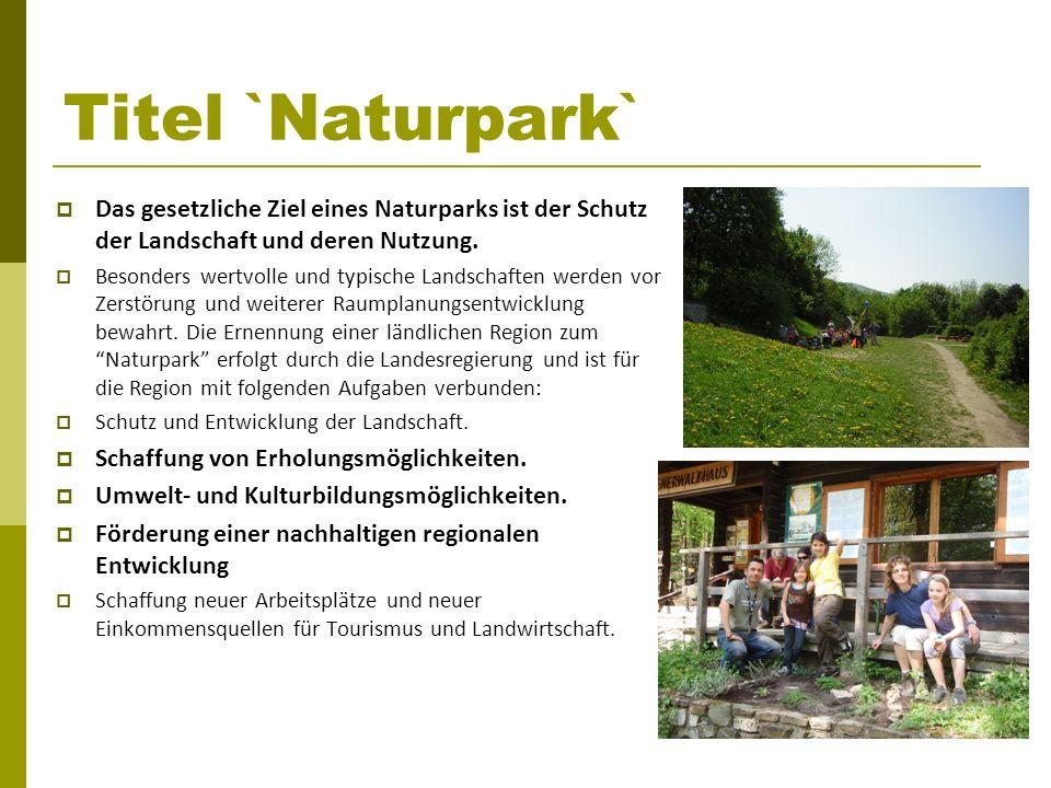 Titel `Naturpark` Das gesetzliche Ziel eines Naturparks ist der Schutz der Landschaft und deren Nutzung. Besonders wertvolle und typische Landschaften