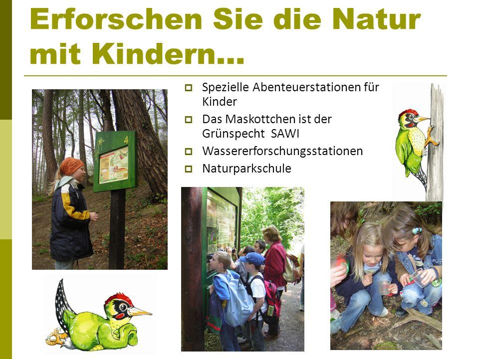 Erforschen Sie die Natur mit Kindern… Spezielle Abenteuerstationen für Kinder Das Maskottchen ist der Grünspecht SAWI Wassererforschungsstationen Natu