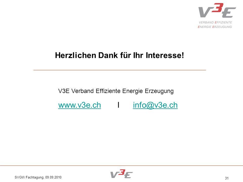SVGW Fachtagung, 09.09.2010 31 Herzlichen Dank für Ihr Interesse! V3E Verband Effiziente Energie Erzeugung www.v3e.chwww.v3e.ch I info@v3e.chinfo@v3e.