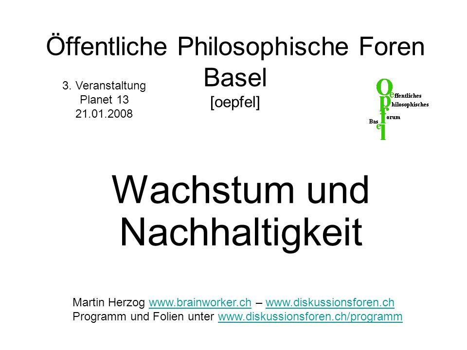 Öffentliche Philosophische Foren Basel [oepfel] Wachstum und Nachhaltigkeit 3.