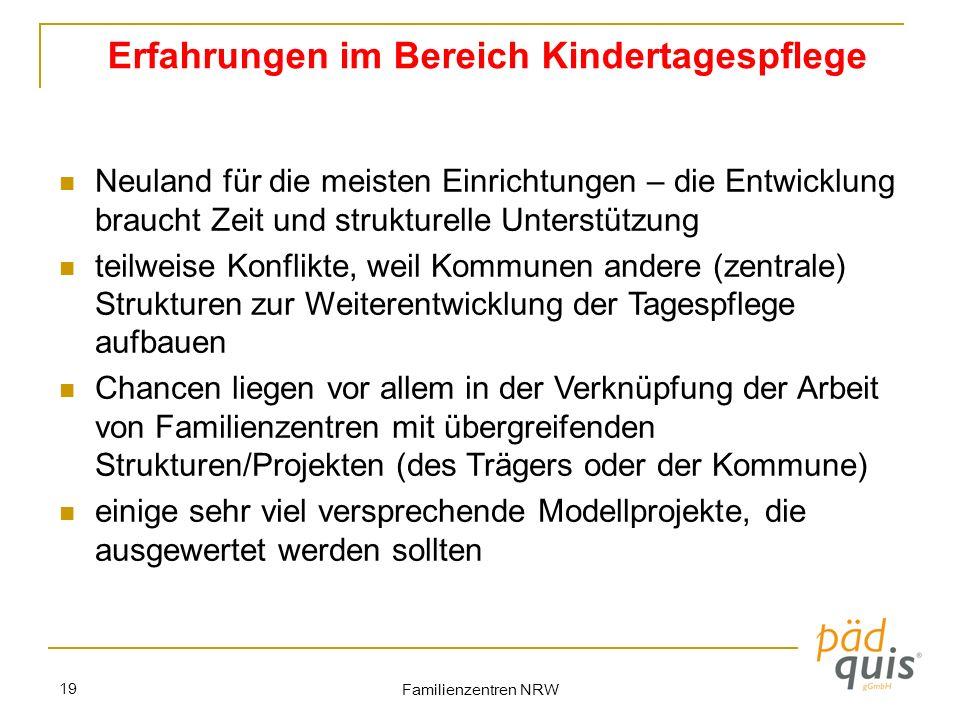 Familienzentren NRW 19 Erfahrungen im Bereich Kindertagespflege Neuland für die meisten Einrichtungen – die Entwicklung braucht Zeit und strukturelle