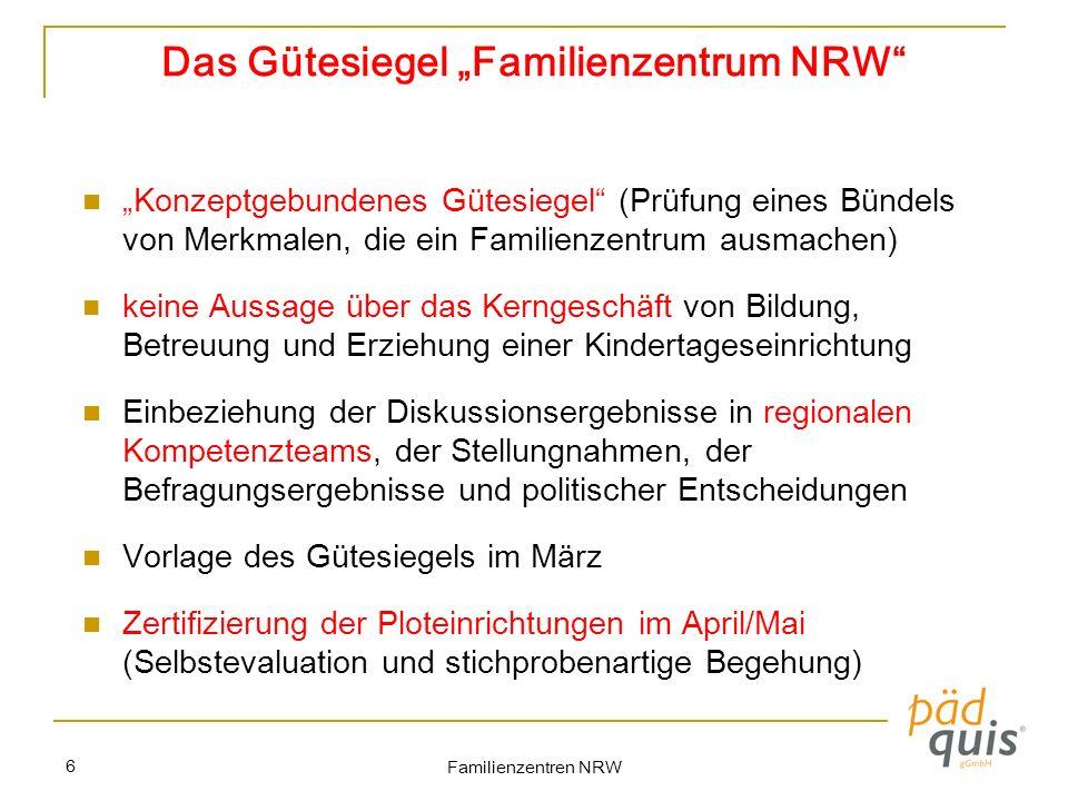 Familienzentren NRW 6 Das Gütesiegel Familienzentrum NRW Konzeptgebundenes Gütesiegel (Prüfung eines Bündels von Merkmalen, die ein Familienzentrum au
