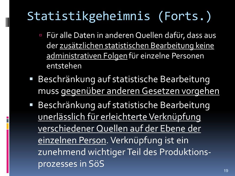 Statistikgeheimnis (Forts.) Für alle Daten in anderen Quellen dafür, dass aus der zusätzlichen statistischen Bearbeitung keine administrativen Folgen