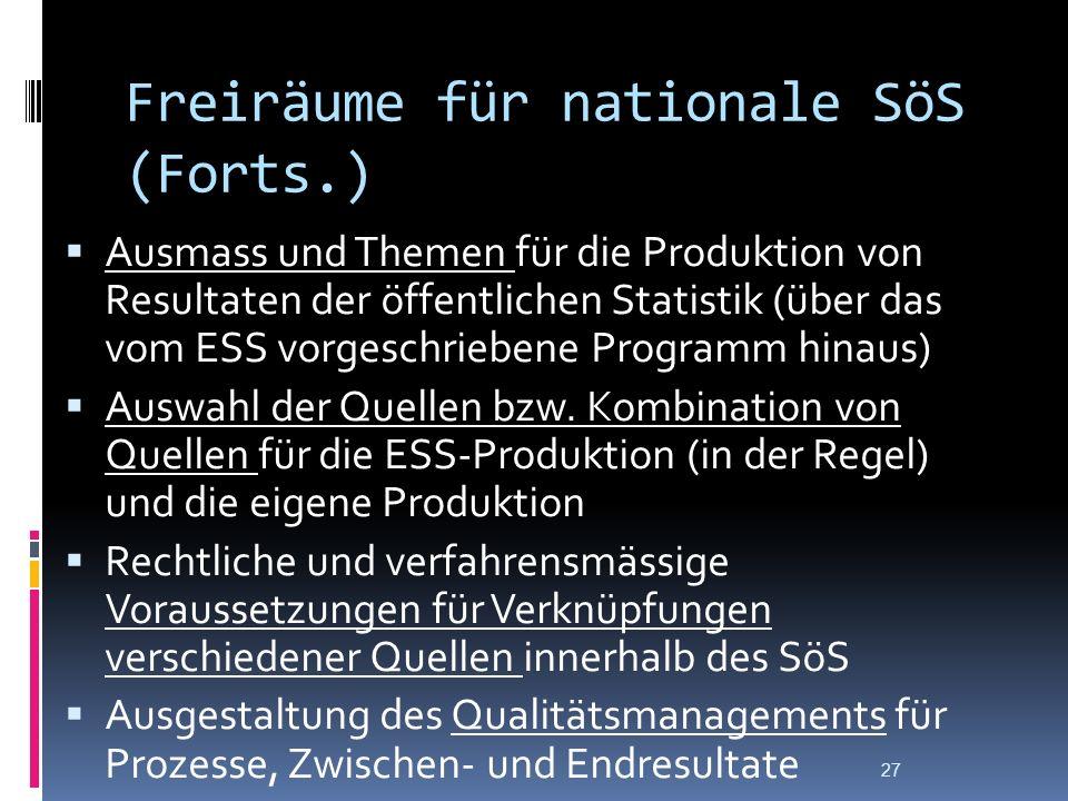 Freiräume für nationale SöS (Forts.) Ausmass und Themen für die Produktion von Resultaten der öffentlichen Statistik (über das vom ESS vorgeschriebene Programm hinaus) Auswahl der Quellen bzw.