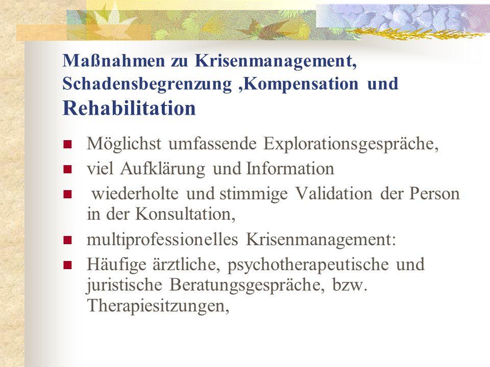 Maßnahmen zu Krisenmanagement, Schadensbegrenzung,Kompensation und Rehabilitation Möglichst umfassende Explorationsgespräche, viel Aufklärung und Info