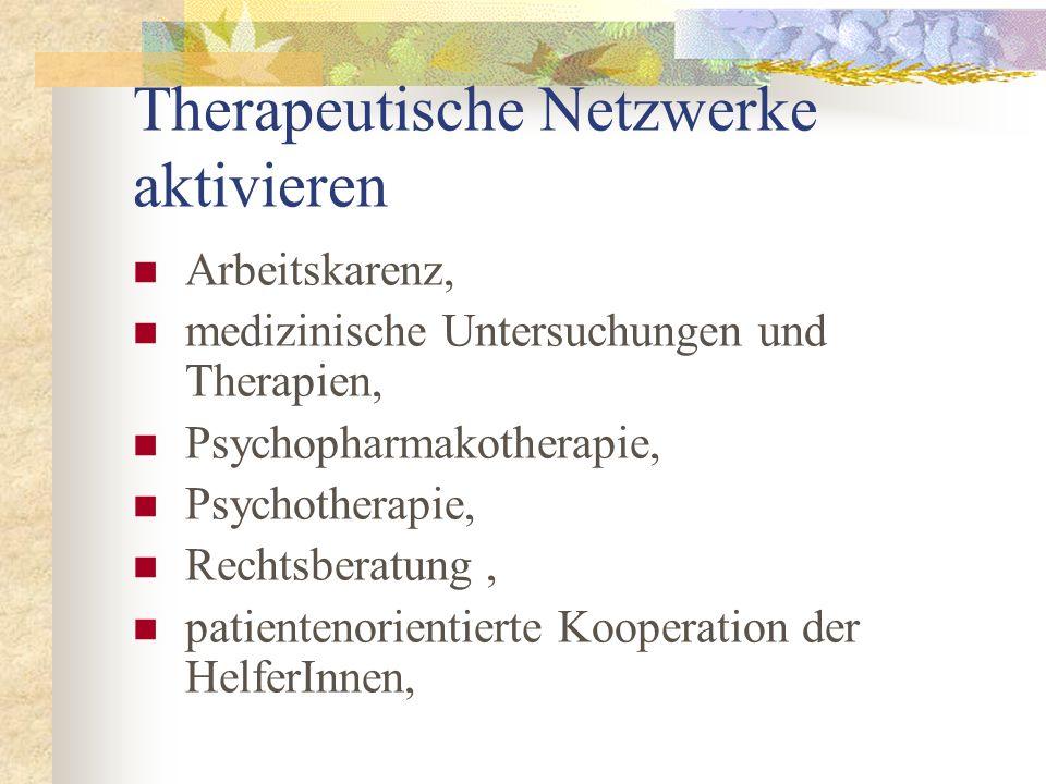 Therapeutische Netzwerke aktivieren Arbeitskarenz, medizinische Untersuchungen und Therapien, Psychopharmakotherapie, Psychotherapie, Rechtsberatung,