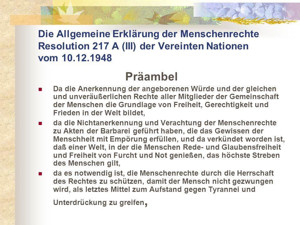 Die Allgemeine Erklärung der Menschenrechte Resolution 217 A (III) der Vereinten Nationen vom 10.12.1948 Präambel Da die Anerkennung der angeborenen W