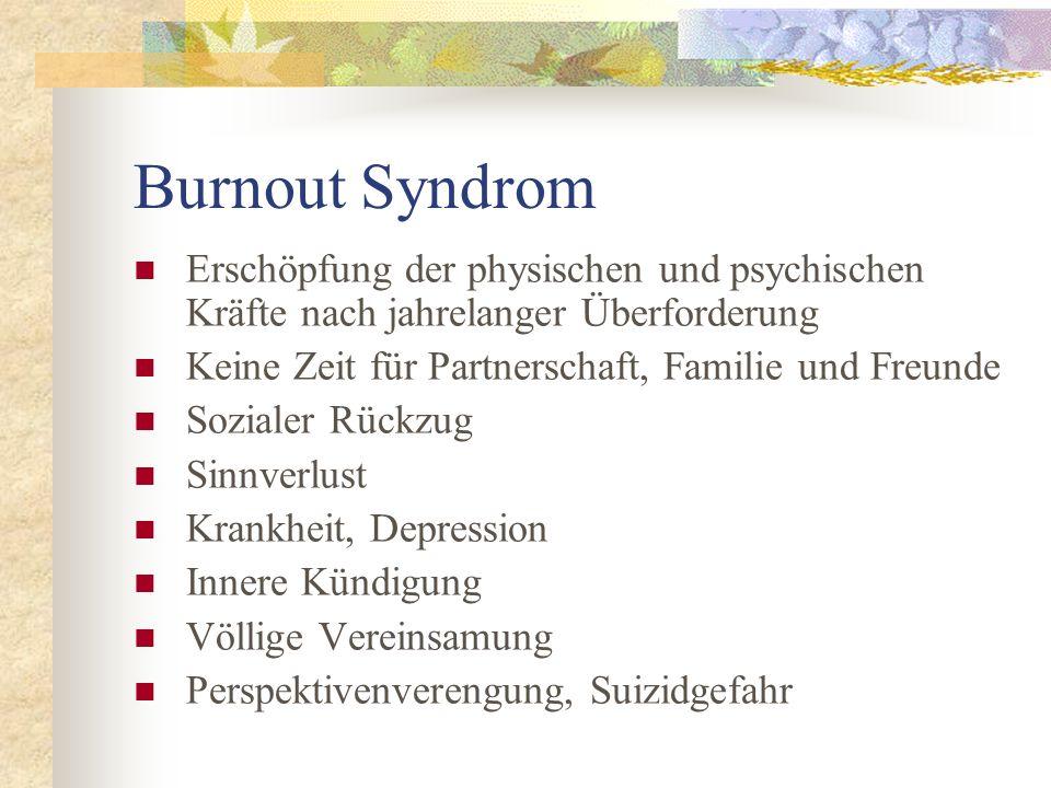 Burnout Syndrom Erschöpfung der physischen und psychischen Kräfte nach jahrelanger Überforderung Keine Zeit für Partnerschaft, Familie und Freunde Soz