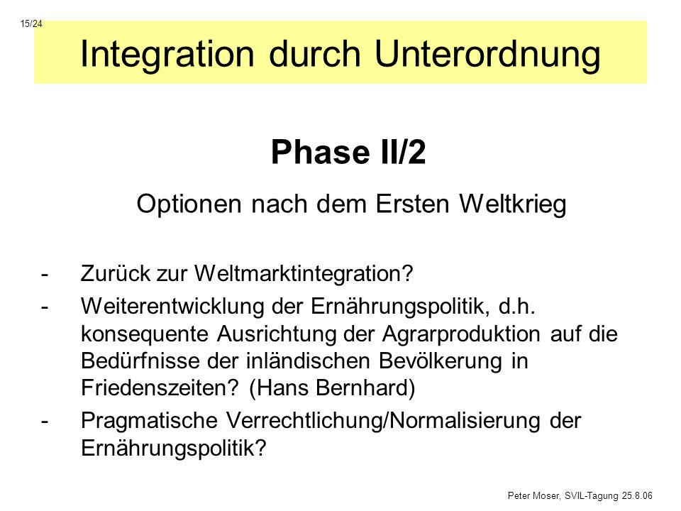Integration durch Unterordnung -Zurück zur Weltmarktintegration? -Weiterentwicklung der Ernährungspolitik, d.h. konsequente Ausrichtung der Agrarprodu