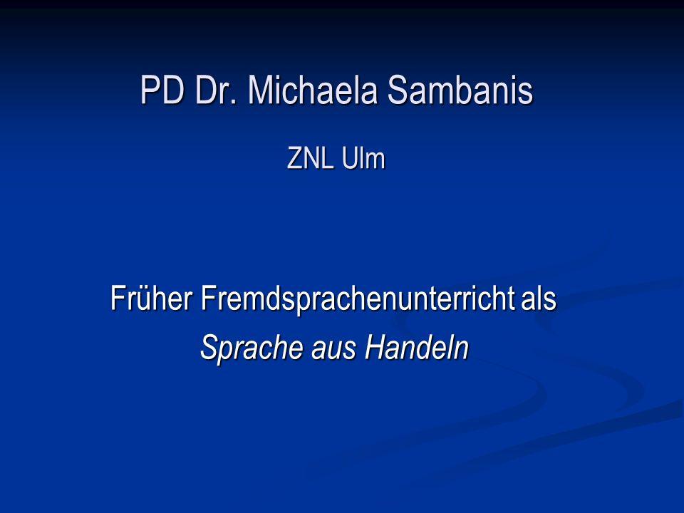PD Dr. Michaela Sambanis ZNL Ulm Früher Fremdsprachenunterricht als Sprache aus Handeln