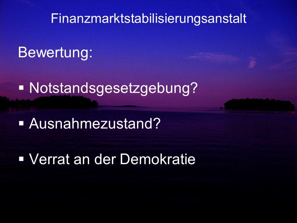 Finanzmarktstabilisierungsanstalt Bewertung: Notstandsgesetzgebung? Ausnahmezustand? Verrat an der Demokratie