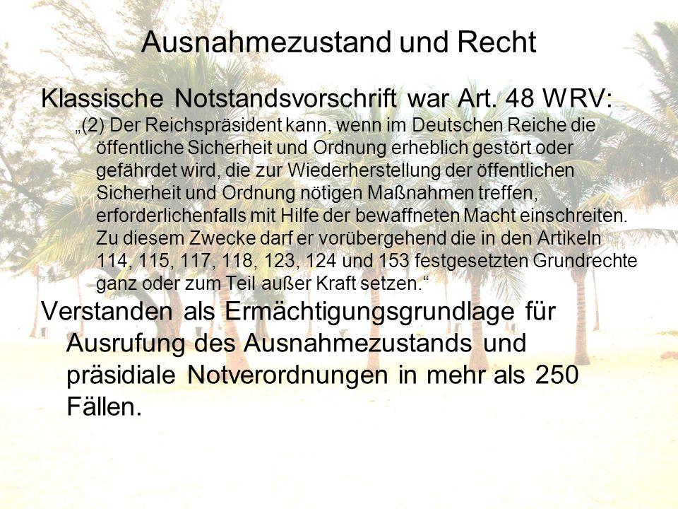 Ausnahmezustand und Recht Klassische Notstandsvorschrift war Art. 48 WRV: (2) Der Reichspräsident kann, wenn im Deutschen Reiche die öffentliche Siche