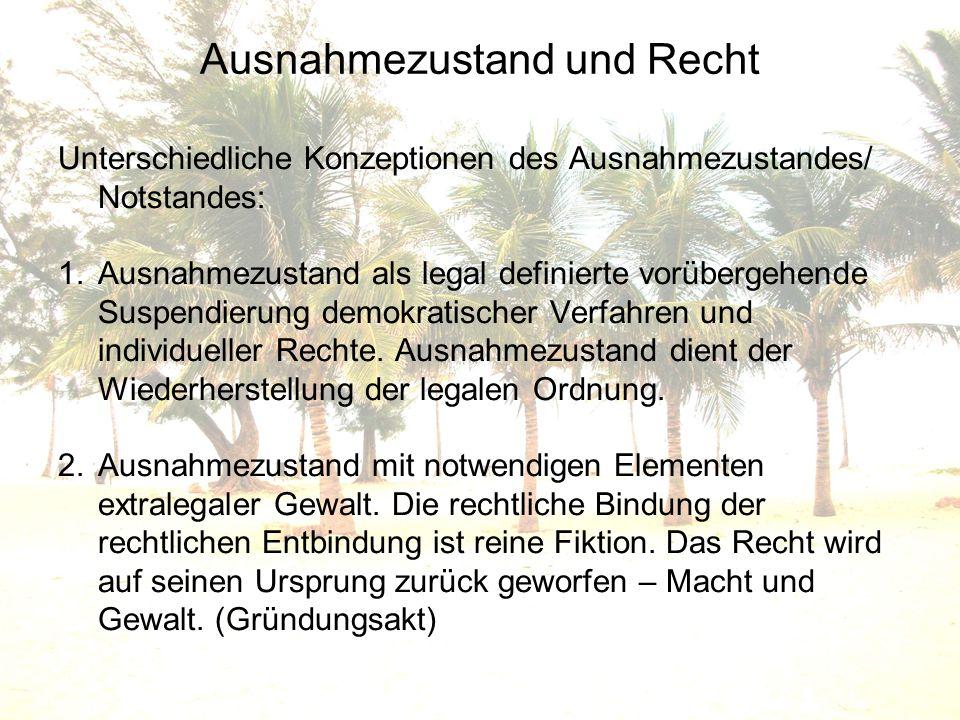 Ausnahmezustand und Recht Unterschiedliche Konzeptionen des Ausnahmezustandes/ Notstandes: 1.Ausnahmezustand als legal definierte vorübergehende Suspe