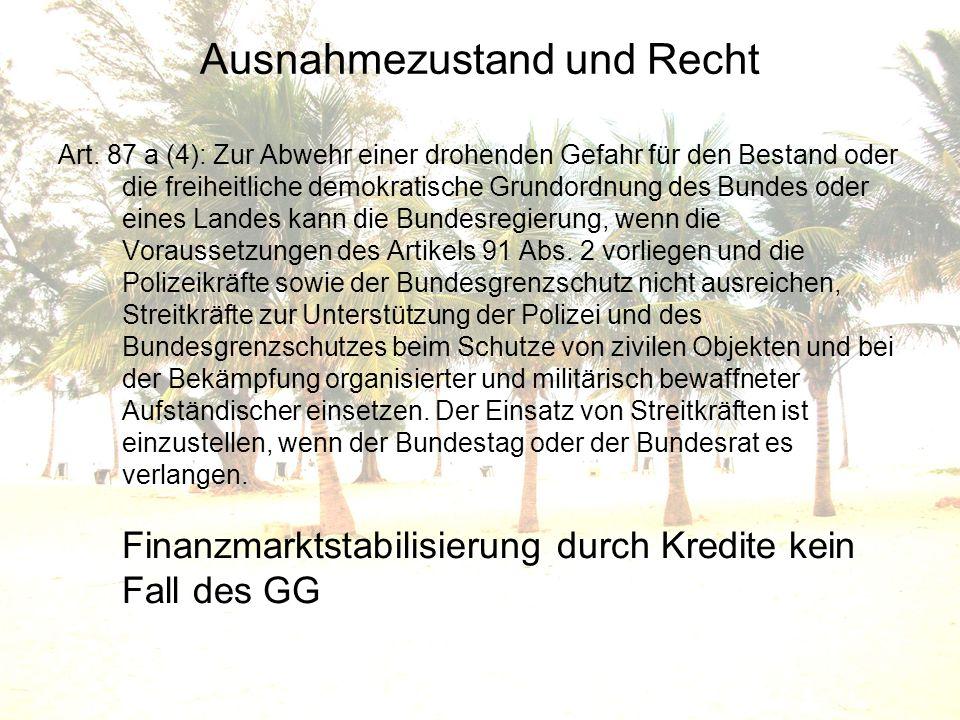 Ausnahmezustand und Recht Art. 87 a (4): Zur Abwehr einer drohenden Gefahr für den Bestand oder die freiheitliche demokratische Grundordnung des Bunde
