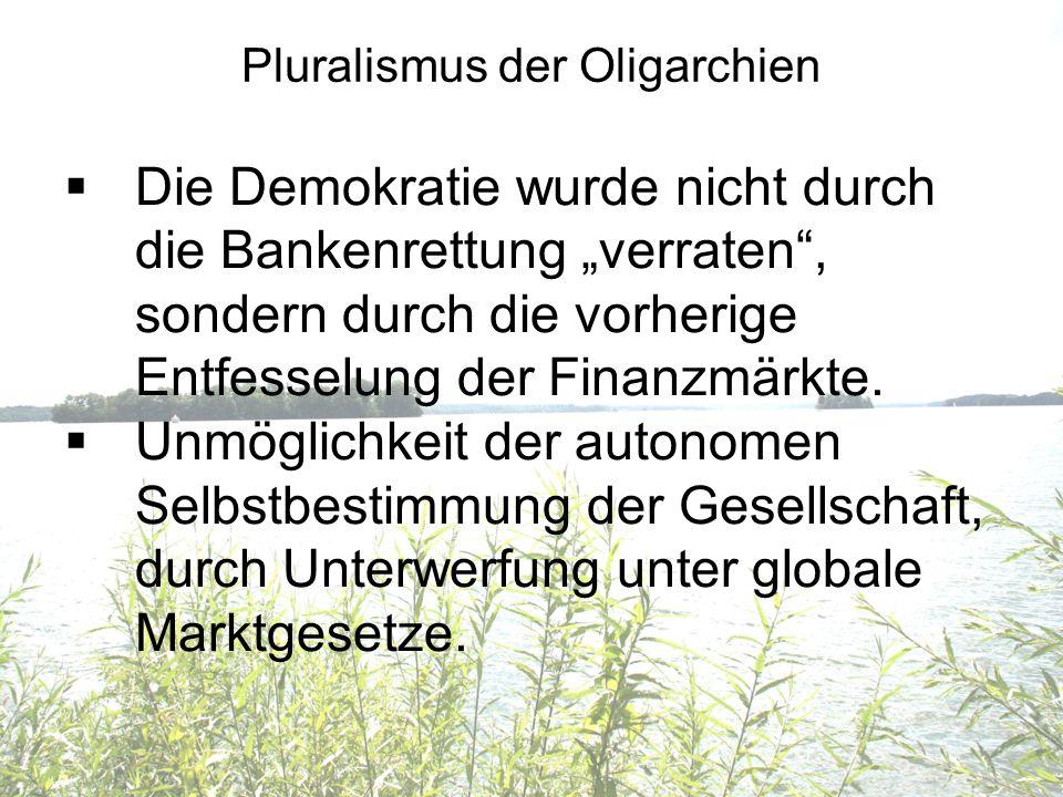 Pluralismus der Oligarchien Die Demokratie wurde nicht durch die Bankenrettung verraten, sondern durch die vorherige Entfesselung der Finanzmärkte. Un