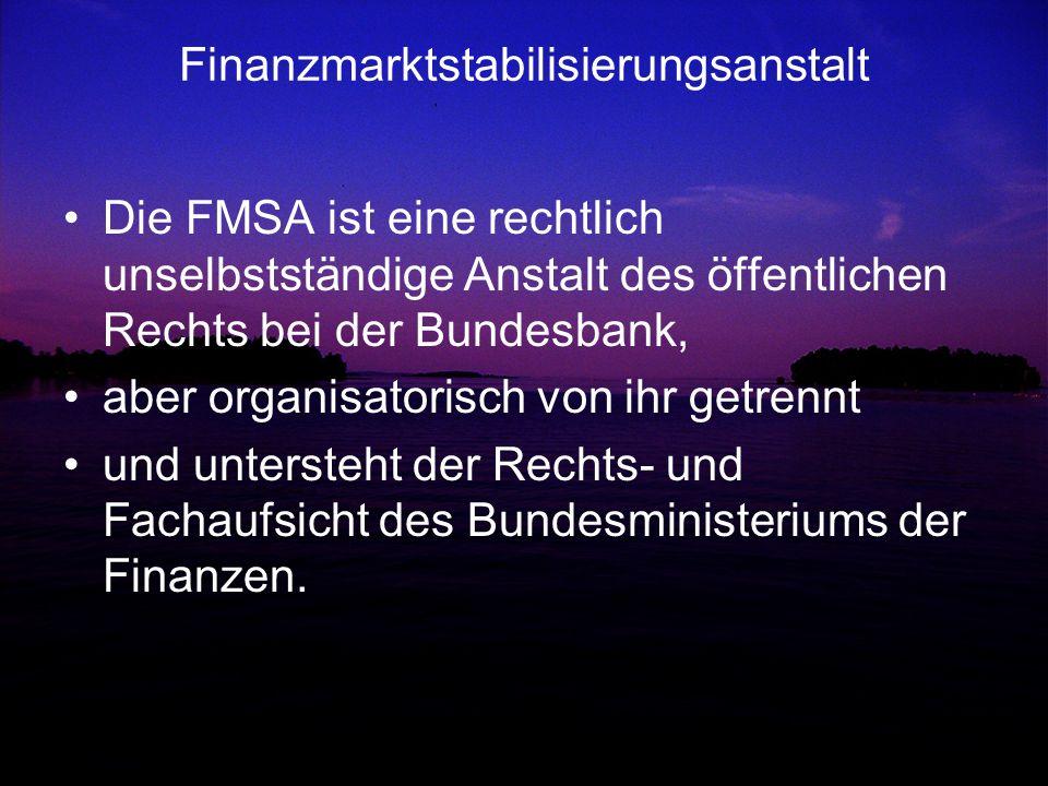 Finanzmarktstabilisierungsanstalt Die FMSA ist eine rechtlich unselbstständige Anstalt des öffentlichen Rechts bei der Bundesbank, aber organisatorisc