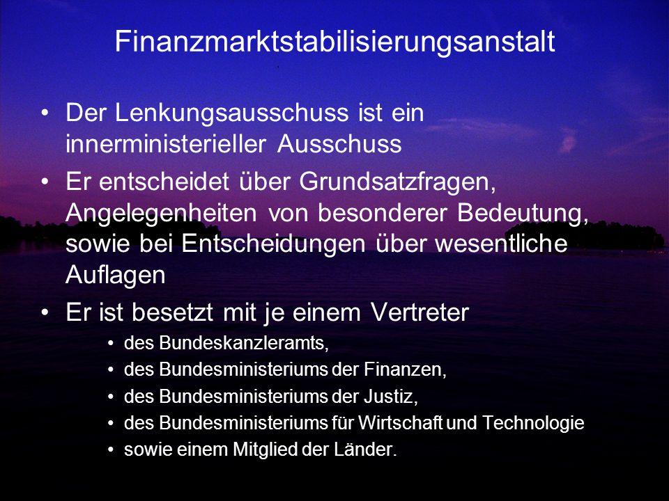Finanzmarktstabilisierungsanstalt Der Lenkungsausschuss ist ein innerministerieller Ausschuss Er entscheidet über Grundsatzfragen, Angelegenheiten von