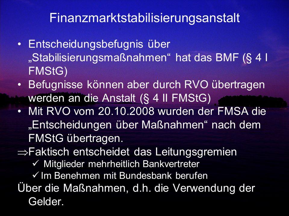 Finanzmarktstabilisierungsanstalt Entscheidungsbefugnis über Stabilisierungsmaßnahmen hat das BMF (§ 4 I FMStG) Befugnisse können aber durch RVO übert