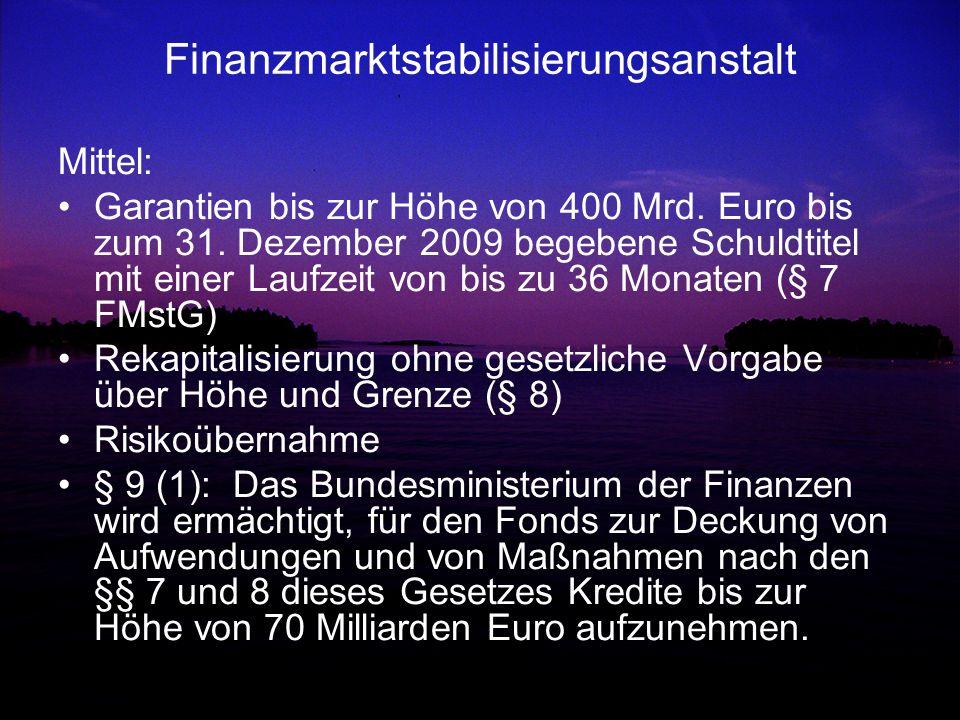 Finanzmarktstabilisierungsanstalt Mittel: Garantien bis zur Höhe von 400 Mrd. Euro bis zum 31. Dezember 2009 begebene Schuldtitel mit einer Laufzeit v