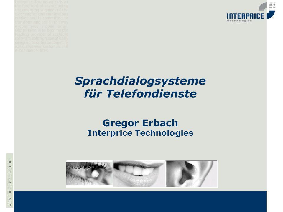 Gregor Erbach Interprice Technologies Sprachdialogsysteme für Telefondienste IVSW 2000, Köln 24.11.00