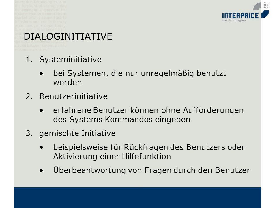 DIALOGINITIATIVE 1.Systeminitiative bei Systemen, die nur unregelmäßig benutzt werden 2.Benutzerinitiative erfahrene Benutzer können ohne Aufforderung