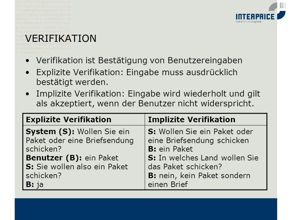VERIFIKATION Verifikation ist Bestätigung von Benutzereingaben Explizite Verifikation: Eingabe muss ausdrücklich bestätigt werden. Implizite Verifikat