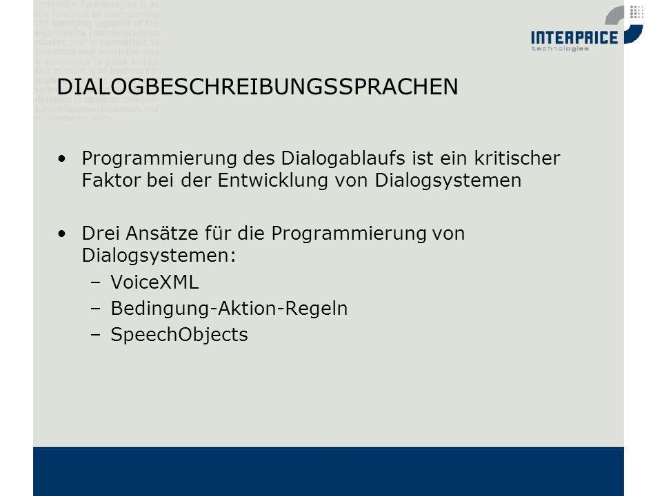 DIALOGBESCHREIBUNGSSPRACHEN Programmierung des Dialogablaufs ist ein kritischer Faktor bei der Entwicklung von Dialogsystemen Drei Ansätze für die Pro