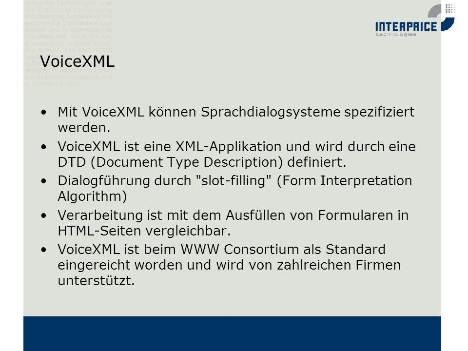 VoiceXML Mit VoiceXML können Sprachdialogsysteme spezifiziert werden. VoiceXML ist eine XML-Applikation und wird durch eine DTD (Document Type Descrip