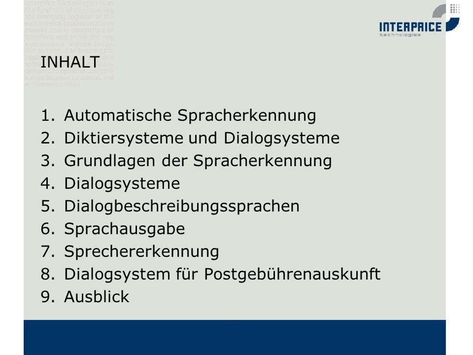 INHALT 1.Automatische Spracherkennung 2.Diktiersysteme und Dialogsysteme 3.Grundlagen der Spracherkennung 4.Dialogsysteme 5.Dialogbeschreibungssprache